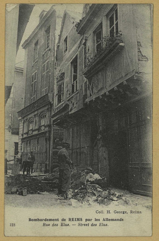 REIMS. 128. Bombardement de Reims par les Allemands. Rue des Élus.Collection H. George, Reims