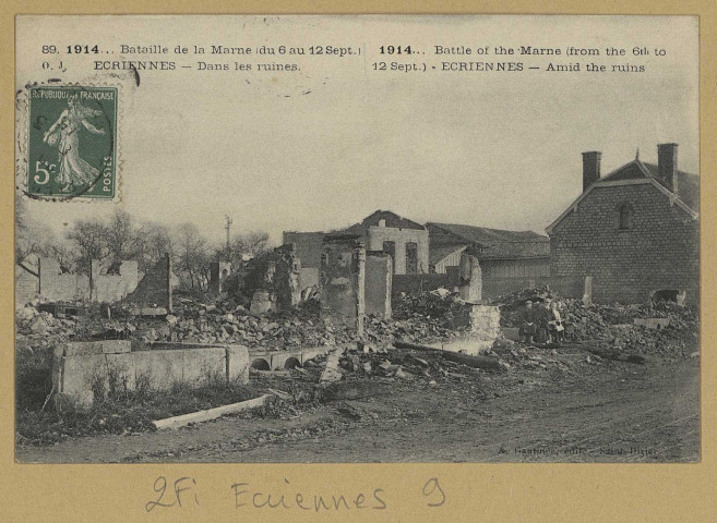 ÉCRIENNES. 89-1914…Bataille de la Marne (du 6 au 12 sept.)-Écriennes-Dans les ruines-1914 Battle of the Marne (from the 6 th to 12 sept) Ecriennes-Amid the ruines. Saint-DizierÉdition A. Gauthier.[vers 1914]