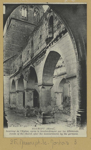 MAURUPT-LE-MONTOIS. Intérieur de l'Église, après le bombardement par les Allemands. Inside of the church after the bombardment by the germans / N.D., photographe. (Imp. Anciens Etab. Neurdein et Cie. E. Crétésucc.Paris).1914-1918